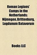 Roman Legions' Camps in the Netherlands: Nijmegen, Brittenburg, Lugdunum Batavorum