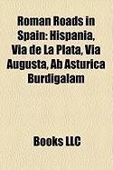 Roman Roads in Spain: Hispania, Via de La Plata, Via Augusta, AB Asturica Burdigalam