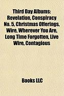 Third Day Albums: Revelation, Conspiracy No. 5, Christmas Offerings, Wire, Wherever You Are, Long Time Forgotten, Live Wire, Contagious