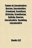 Towns in Lincolnshire: Boston, Lincolnshire, Crowland, Grantham, Grimsby, Scunthorpe, Spilsby, Bourne, Lincolnshire, Spalding, Lincolnshire