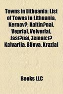Towns in Lithuania: List of Towns in Lithuania, Kernav?, Kaltin?nai, Vepriai, Veiveriai, Ja I?nai, Emai?i? Kalvarija, Iluva, Kra Iai