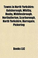 Towns in North Yorkshire: Guisborough, Whitby, Haxby, Middlesbrough, Northallerton, Scarborough, North Yorkshire, Harrogate, Pickering