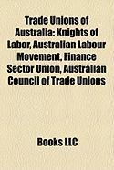 Trade Unions of Australia: Knights of Labor, Australian Labour Movement, Finance Sector Union, Australian Council of Trade Unions
