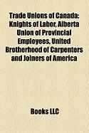 Trade Unions of Canada: Knights of Labor, Alberta Union of Provincial Employees, United Brotherhood of Carpenters and Joiners of America