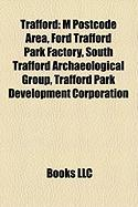 Trafford: M Postcode Area, Ford Trafford Park Factory, South Trafford Archaeological Group, Trafford Park Development Corporatio