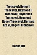 Trencavel: Roger II Trencavel, Raymond II Trencavel, Raymond I Trencavel, Raymond Roger Trencavel, Bernard Ato VI, Roger I Trenca