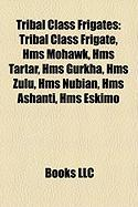 Tribal Class Frigates: Tribal Class Frigate, HMS Mohawk, HMS Tartar, HMS Gurkha, HMS Zulu, HMS Nubian, HMS Ashanti, HMS Eskimo