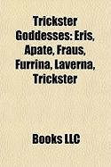 Trickster Goddesses: Eris, Apate, Fraus, Furrina, Laverna, Trickster