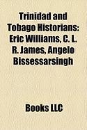Trinidad and Tobago Historians: Eric Williams, C. L. R. James, Angelo Bissessarsingh