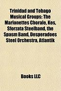 Trinidad and Tobago Musical Groups: The Marionettes Chorale, Kes, Sforzata Steelband, the Spasm Band, Desperadoes Steel Orchestra, Atlantik