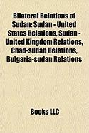 Bilateral Relations of Sudan: Sudan - United States Relations, Sudan - United Kingdom Relations, Chad-Sudan Relations, Bulgaria-Sudan Relations