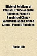 Bilateral Relations of Vanuatu: France-Vanuatu Relations, People's Republic of China - Vanuatu Relations, United States - Vanuatu Relations