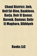 Chouf District: Jieh, Beit Ed-Dine, Baakleen, Barja, Deir El Qamar, Barouk, Damour, Dahr El Maghara, Dibbiyeh