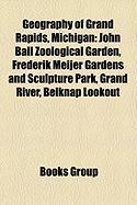 Geography of Grand Rapids, Michigan: John Ball Zoological Garden, Frederik Meijer Gardens and Sculpture Park, Grand River, Belknap Lookout