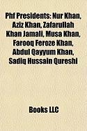 Phf Presidents: Nur Khan, Aziz Khan, Zafarullah Khan Jamali, Musa Khan, Farooq Feroze Khan, Abdul Qayyum Khan, Sadiq Hussain Qureshi