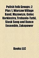 Polish Folk Groups: 2 Plus 1, Warsaw Village Band, Mazowsze, Golec Uorkiestra, Trebunie-Tutki, ?L?sk Song and Dance Ensemble, Zakopower