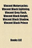 Vincent Motorcycles: Vincent Black Lightning, Vincent Grey Flash, Vincent Black Knight, Vincent Black Shadow, Vincent Black Prince