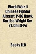 World War II Chinese Fighter Aircraft: P-36 Hawk, Curtiss-Wright Cw-21, Chu X-Po
