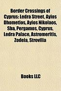 Border Crossings of Cyprus: Ledra Street, Ayios Dhometios, Ayios Nikolaos, Sba, Pergamos, Cyprus, Ledra Palace, Astromeritis, Zodeia, Strovilia