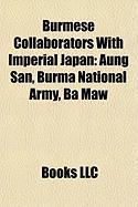 Burmese Collaborators with Imperial Japan: Aung San, Burma National Army, Ba Maw