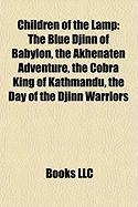 Children of the Lamp: The Blue Djinn of Babylon, the Akhenaten Adventure, the Cobra King of Kathmandu, the Day of the Djinn Warriors