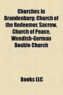 Churches in Brandenburg: Church of the Redeemer, Sacrow, Church of Peace, Wendish-German Double Church