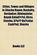 Cities, Towns and Villages in Shusha Rayon: Dashalty, Berdadzor, B y K Galad?r?si, Allahqulular, Kirov, Shusha, A?a Qu? Ular, Ayk?nd, Shusha