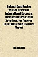 Defunct Drag Racing Venues: Riverside International Raceway, Edmonton International Speedway, Los Angeles County Raceway, Inyokern Airport