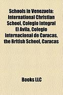 Schools in Venezuela: International Christian School, Colegio Integral El Avila, Colegio Internacional de Caracas, the British School, Carac