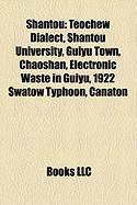 Shantou: Teochew Dialect, Shantou University, Guiyu Town, Chaoshan, Electronic Waste in Guiyu, 1922 Swatow Typhoon, Canaton