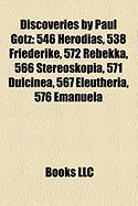 Discoveries by Paul Gotz: 546 Herodias, 538 Friederike, 572 Rebekka, 566 Stereoskopia, 571 Dulcinea, 567 Eleutheria, 576 Emanuela