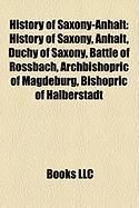 History of Saxony-Anhalt: History of Saxony, Anhalt, Duchy of Saxony, Battle of Rossbach, Archbishopric of Magdeburg, Bishopric of Halberstadt