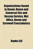Organisations Based in Devon: Devon and Somerset Fire and Rescue Service, Met Office, Devon and Cornwall Constabulary