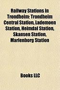 Railway Stations in Trondheim: Trondheim Central Station, Lademoen Station, Heimdal Station, Skansen Station, Marienborg Station