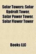 Solar Towers: Solar Updraft Tower, Solar Power Tower, Solar Flower Tower