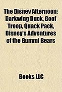 The Disney Afternoon: Darkwing Duck, Goof Troop, Quack Pack, Disney's Adventures of the Gummi Bears