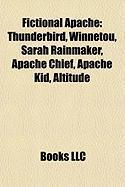 Fictional Apache: Thunderbird, Winnetou, Sarah Rainmaker, Apache Chief, Apache Kid, Altitude