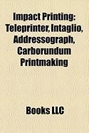 Impact Printing: Teleprinter, Intaglio, Addressograph, Carborundum Printmaking