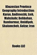 Khuzestan Province Geography Introduction: Karun, Andimeshk, Izeh, Mahshahr, Behbahan, Ramhormoz, Omidiyeh, Shalamcheh, Golzar, Iran