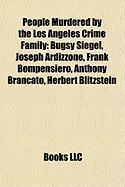 People Murdered by the Los Angeles Crime Family: Bugsy Siegel, Joseph Ardizzone, Frank Bompensiero, Anthony Brancato, Herbert Blitzstein