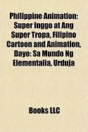 Philippine Animation: Super Inggo at Ang Super Tropa, Filipino Cartoon and Animation, Dayo: Sa Mundo Ng Elementalia, Urduja