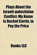 Plays about the Israeli-Palestinian Conflict (Study Guide): My Name Is Rachel Corrie, to Pay the Price
