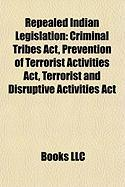 Repealed Indian Legislation: Criminal Tribes ACT, Prevention of Terrorist Activities ACT, Terrorist and Disruptive Activities ACT