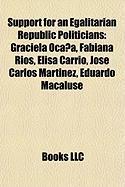 Support for an Egalitarian Republic Politicians: Graciela Ocana, Fabiana Rios, Elisa Carrio, Jose Carlos Martinez, Eduardo Macaluse