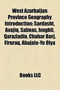 West Azarbaijan Province Geography Introduction: Sardasht, Avajiq, Salmas, Ivughli, Qaraziadin, Chahar Borj, Firuraq, Abajalu-Ye Olya
