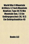 World War II Mountain Artillery: 3.7 Inch Mountain Howitzer, Type 94 75 MM Mountain Gun, 7.5 CM Gebirgsgeschutz 36, 10.5 CM Gebirgshaubitze 40