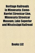 Heritage Railroads in Minnesota: Como-Harriet Streetcar Line, Minnesota Streetcar Museum, Lake Superior and Mississippi Railroad