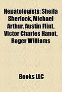 Hepatologists: Sheila Sherlock, Michael Arthur, Austin Flint, Victor Charles Hanot, Roger Williams