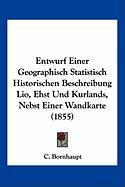 Entwurf Einer Geographisch Statistisch Historischen Beschreibung Lio, Ehst Und Kurlands, Nebst Einer Wandkarte (1855) - Bornhaupt, C.