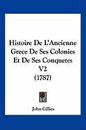 Histoire de L'Ancienne Grece de Ses Colonies Et de Ses Conquetes V2 (1787) - Gillies, John